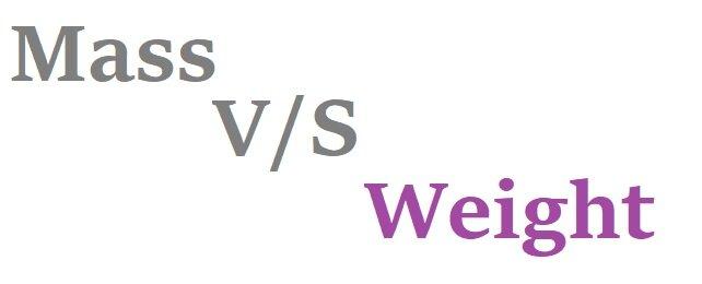 Mass v/s Weight